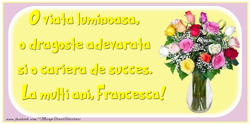 Felicitari de la multi ani - O viata luminoasa, o dragoste adevarata si o cariera de succes. Francesca