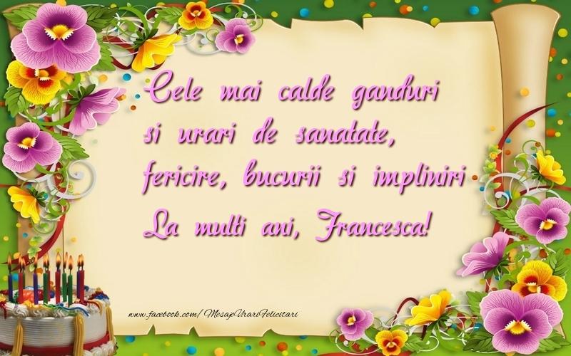 Felicitari de la multi ani - Cele mai calde ganduri si urari de sanatate, fericire, bucurii si impliniri Francesca