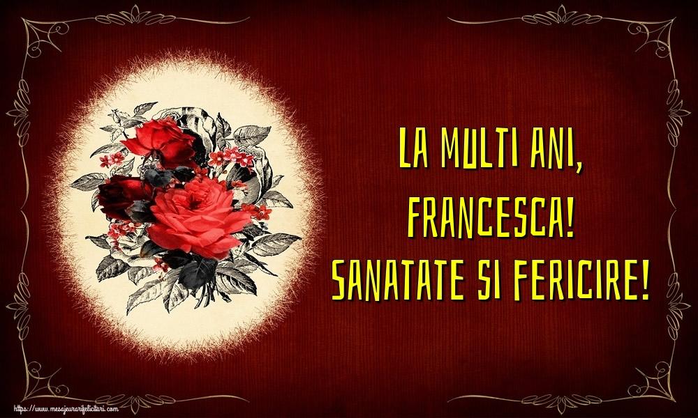 Felicitari de la multi ani - La multi ani, Francesca! Sanatate si fericire!
