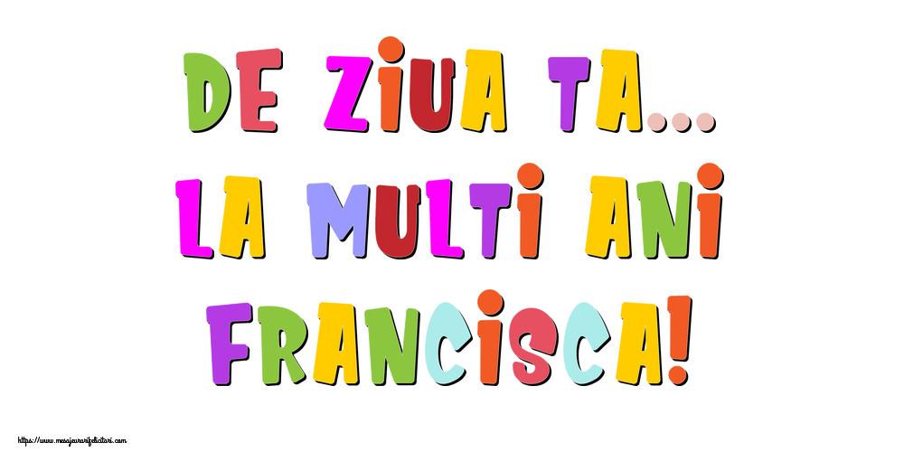 Felicitari de la multi ani - De ziua ta... La multi ani, Francisca!