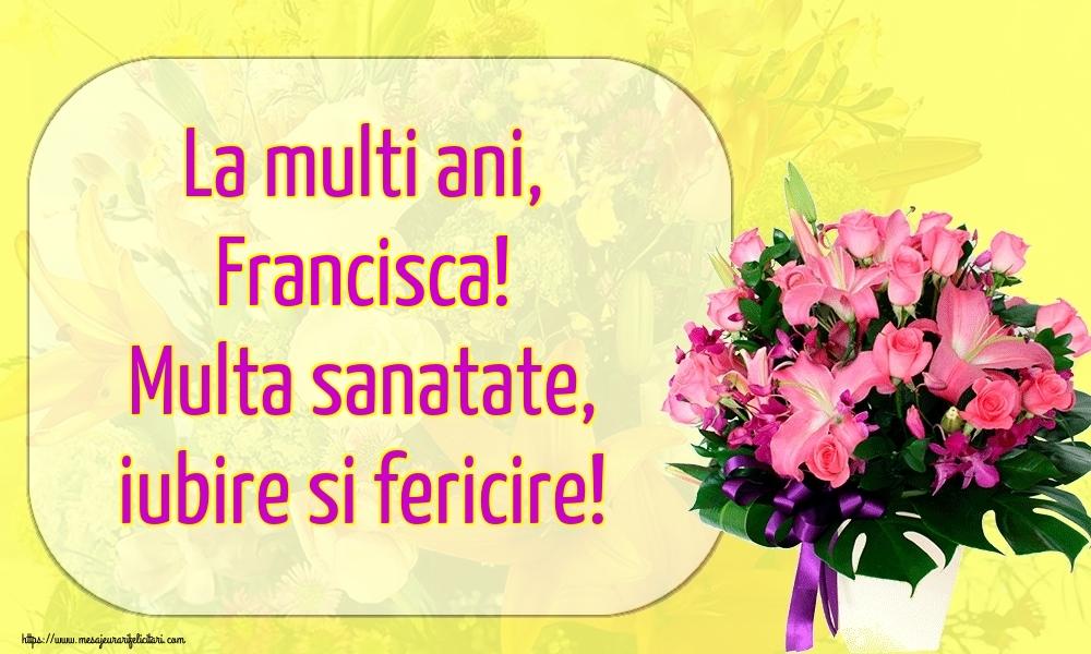 Felicitari de la multi ani - La multi ani, Francisca! Multa sanatate, iubire si fericire!
