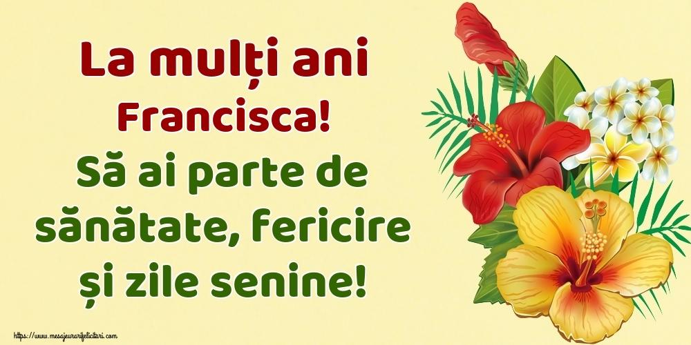 Felicitari de la multi ani - La mulți ani Francisca! Să ai parte de sănătate, fericire și zile senine!