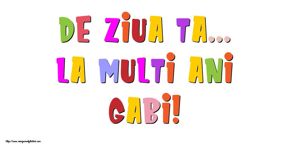 Felicitari de la multi ani - De ziua ta... La multi ani, Gabi!
