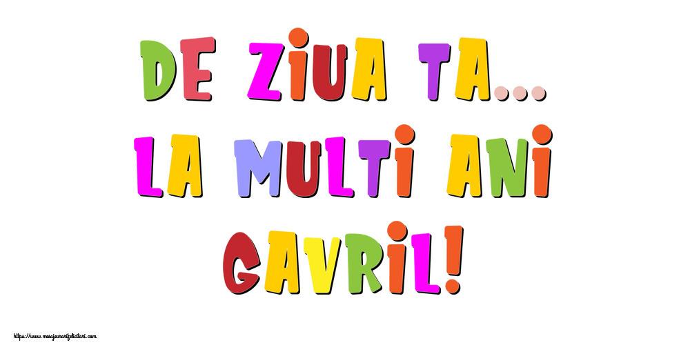 Felicitari de la multi ani - De ziua ta... La multi ani, Gavril!