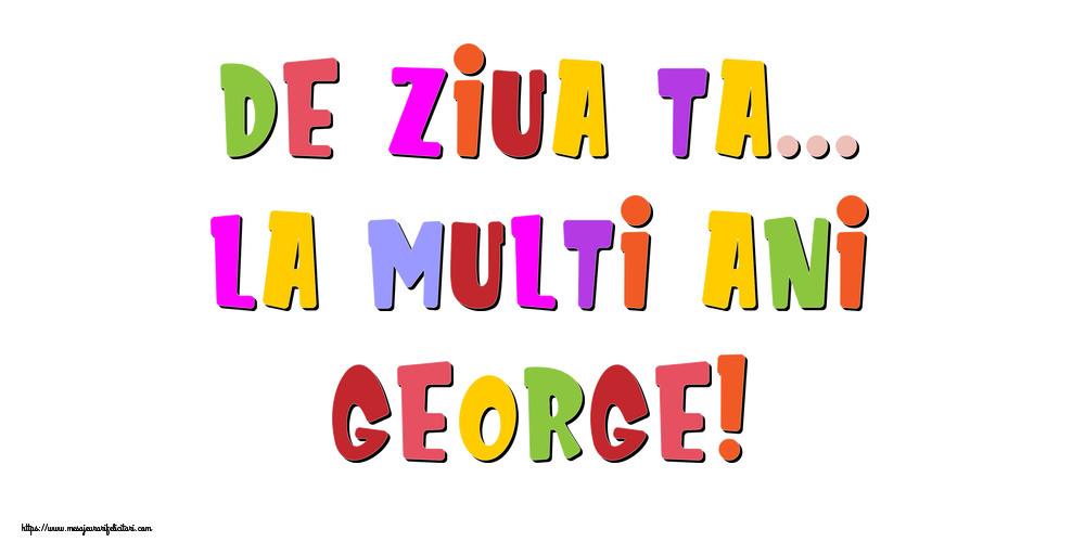 Felicitari de la multi ani - De ziua ta... La multi ani, George!