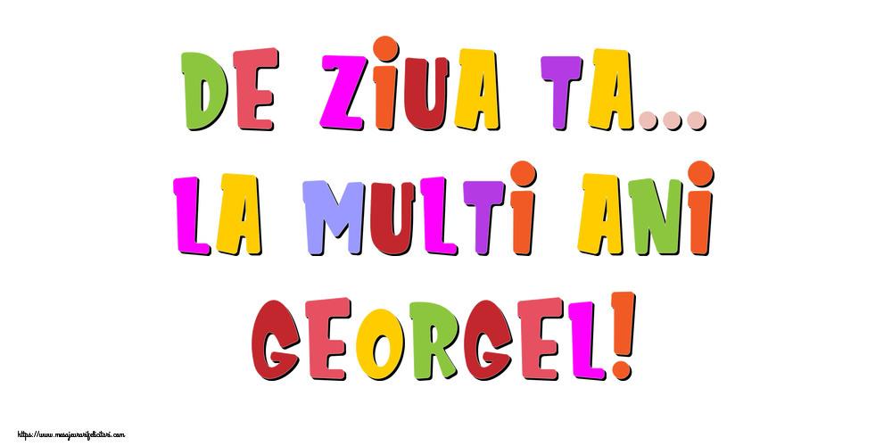 Felicitari de la multi ani - De ziua ta... La multi ani, Georgel!