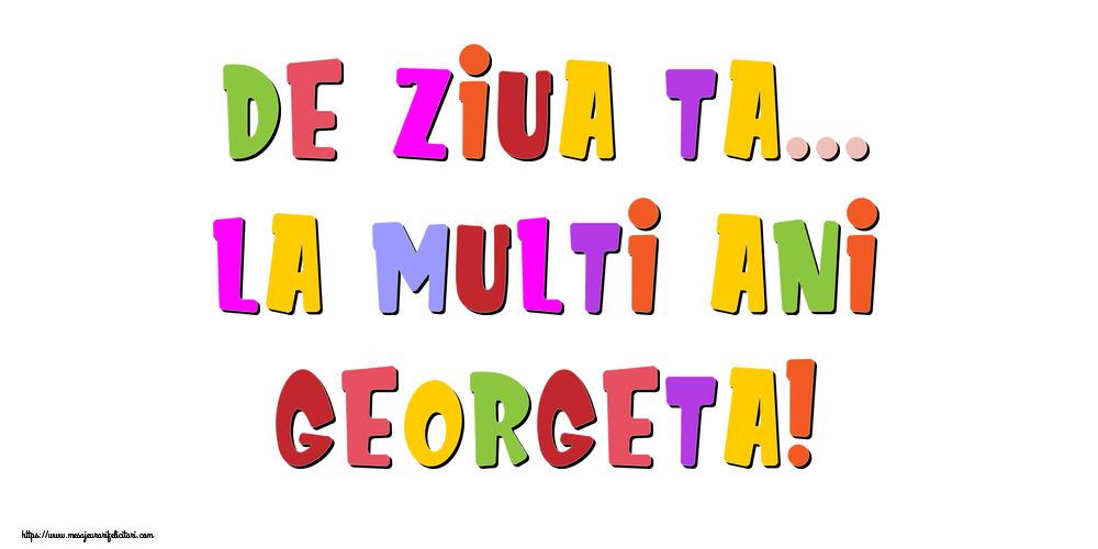 Felicitari de la multi ani - De ziua ta... La multi ani, Georgeta!