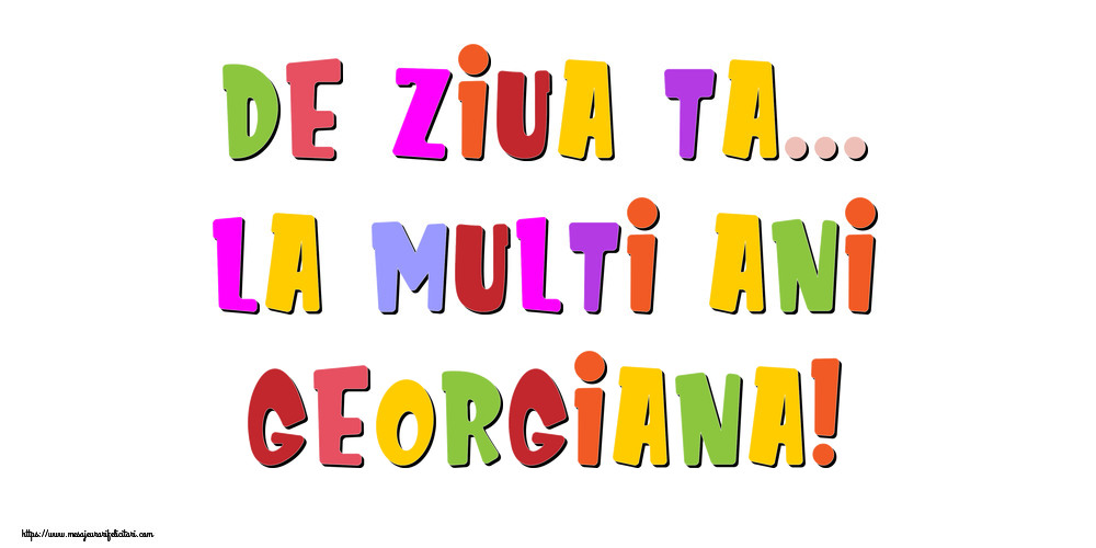 Felicitari de la multi ani - De ziua ta... La multi ani, Georgiana!