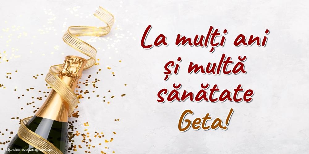 Felicitari de la multi ani - La mulți ani și multă sănătate Geta!