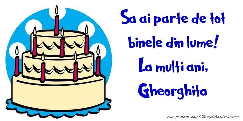 Felicitari de la multi ani - Sa ai parte de tot binele din lume! La multi ani, Gheorghita