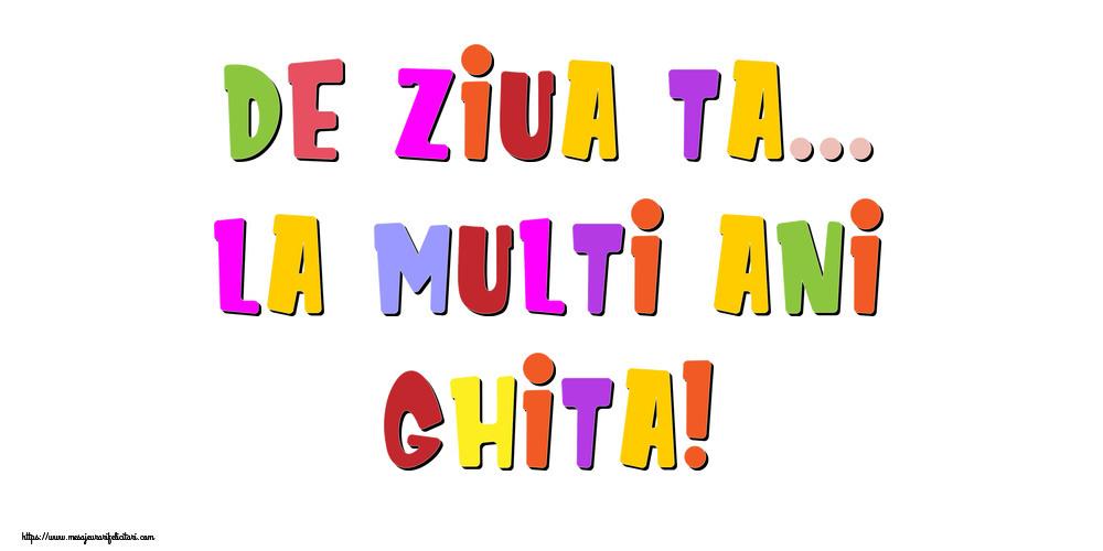 Felicitari de la multi ani - De ziua ta... La multi ani, Ghita!