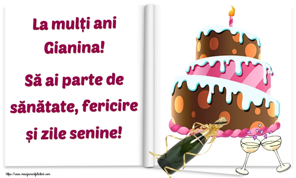Felicitari de la multi ani - La mulți ani Gianina! Să ai parte de sănătate, fericire și zile senine!