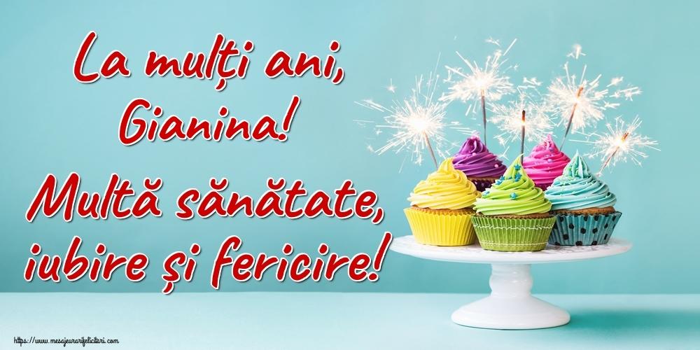 Felicitari de la multi ani - La mulți ani, Gianina! Multă sănătate, iubire și fericire!
