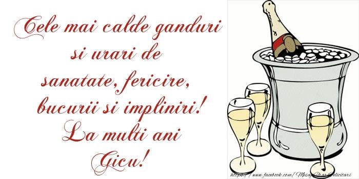 Felicitari de la multi ani - Cele mai calde ganduri si urari de sanatate, fericire, bucurii si impliniri! La multi ani Gicu!