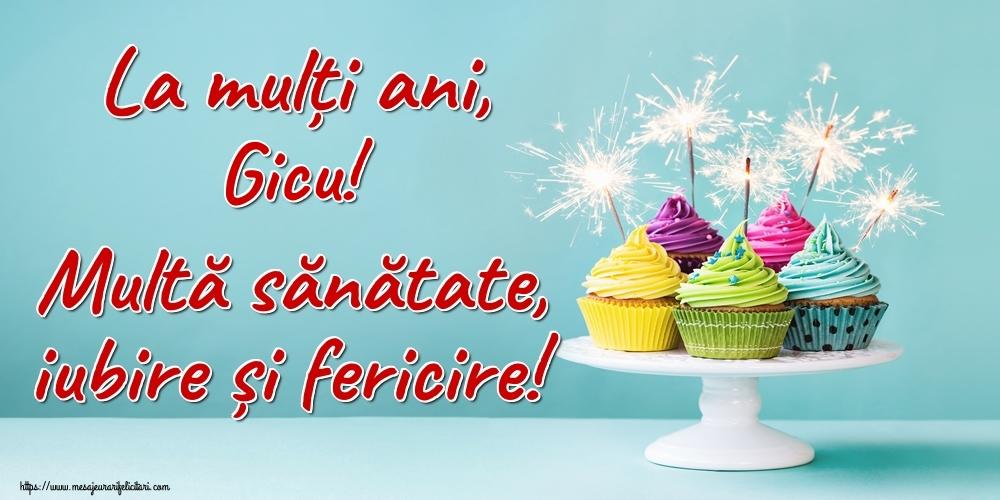 Felicitari de la multi ani - La mulți ani, Gicu! Multă sănătate, iubire și fericire!