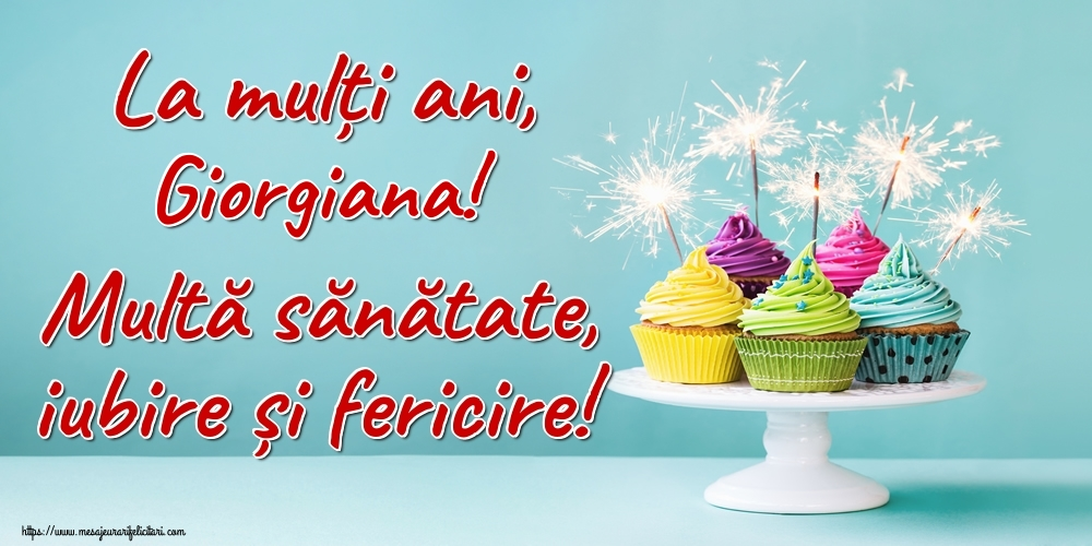 Felicitari de la multi ani - La mulți ani, Giorgiana! Multă sănătate, iubire și fericire!