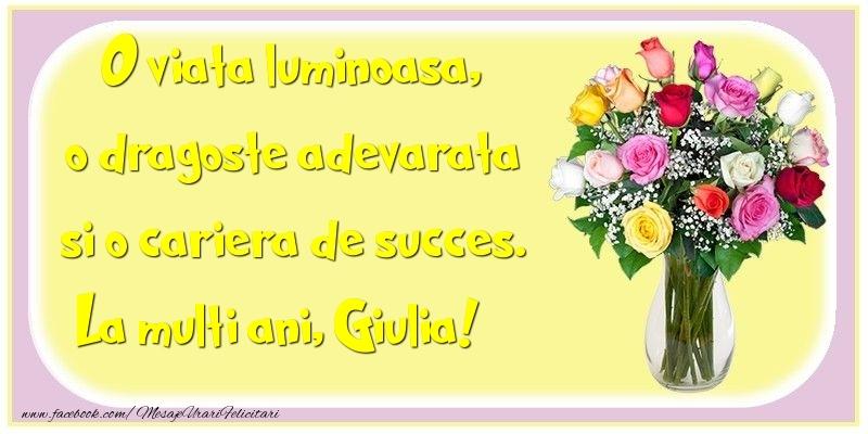 Felicitari de la multi ani - O viata luminoasa, o dragoste adevarata si o cariera de succes. Giulia