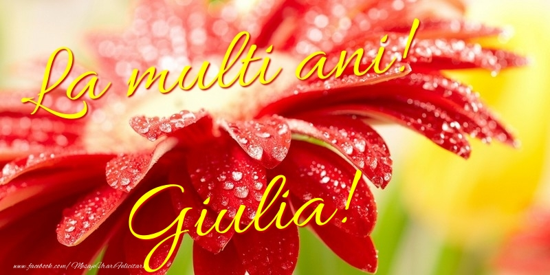 Felicitari de la multi ani - La multi ani! Giulia