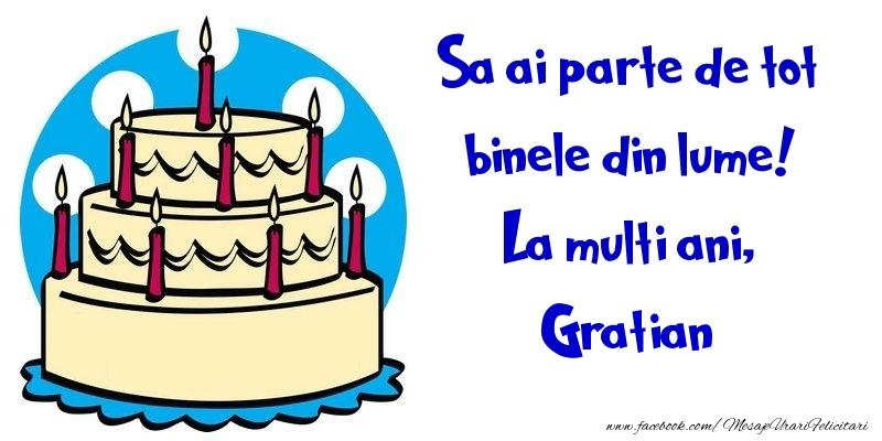 Felicitari de la multi ani - Sa ai parte de tot binele din lume! La multi ani, Gratian