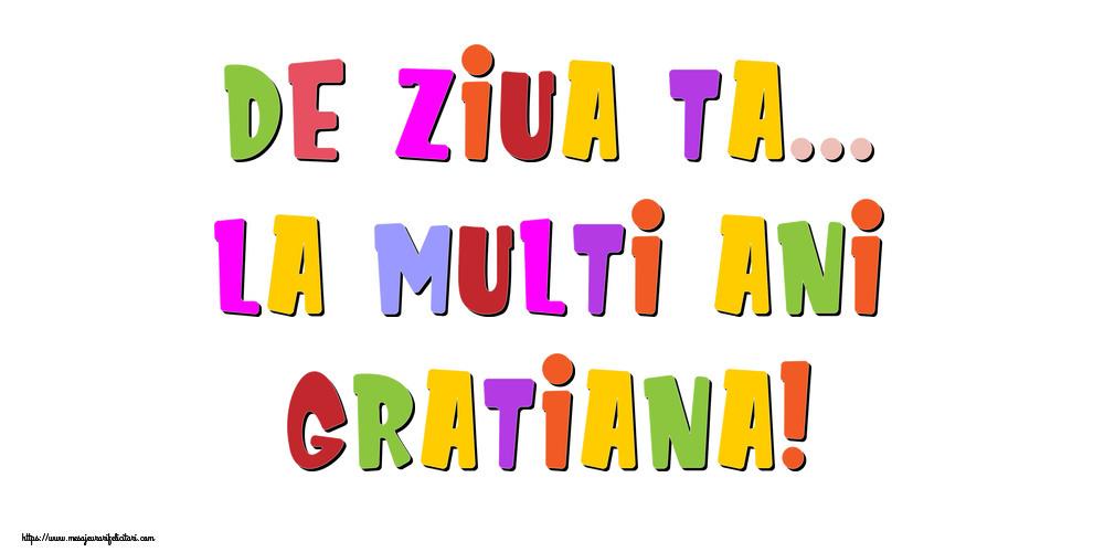 Felicitari de la multi ani - De ziua ta... La multi ani, Gratiana!