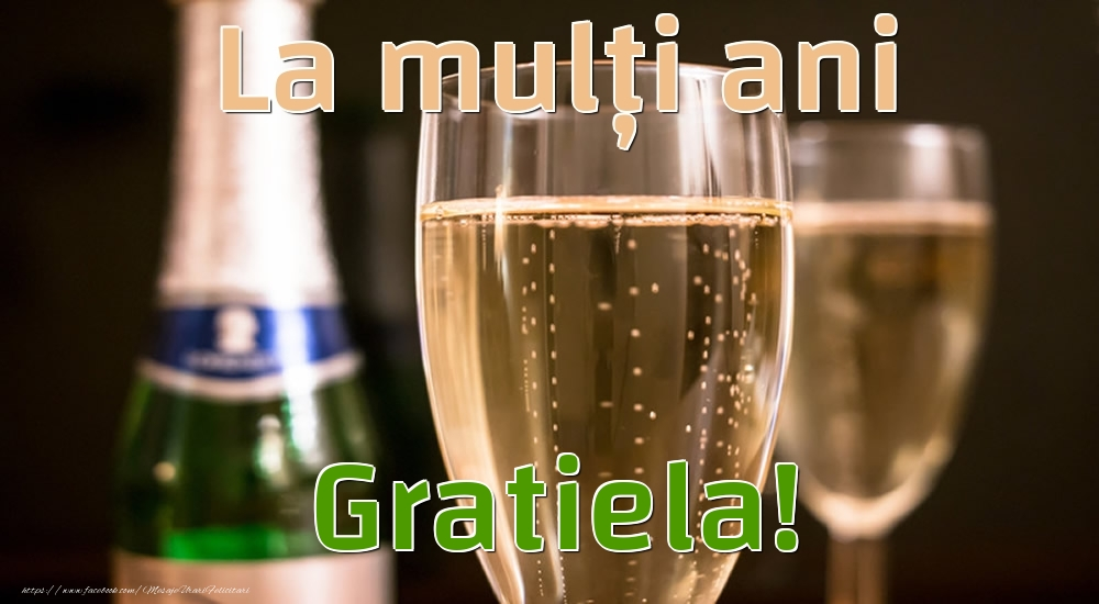 Felicitari de la multi ani - La mulți ani Gratiela!