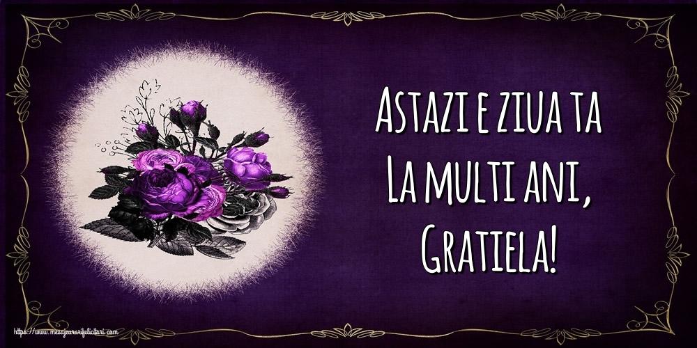 Felicitari de la multi ani - Astazi e ziua ta La multi ani, Gratiela!