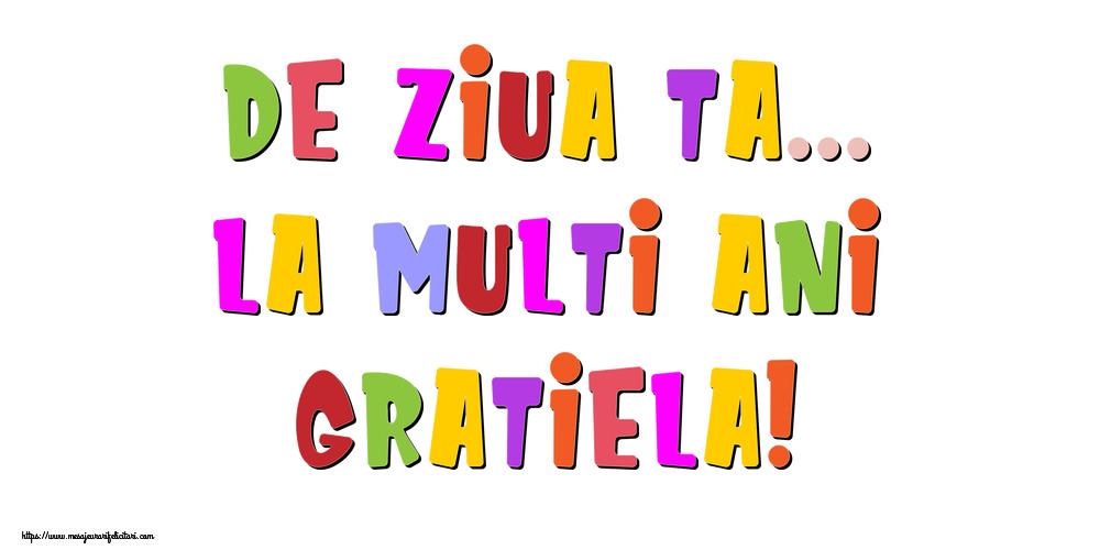 Felicitari de la multi ani - De ziua ta... La multi ani, Gratiela!