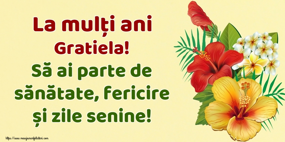 Felicitari de la multi ani - La mulți ani Gratiela! Să ai parte de sănătate, fericire și zile senine!