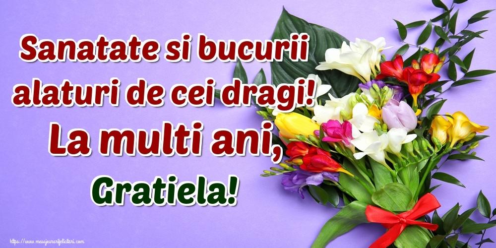 Felicitari de la multi ani - Sanatate si bucurii alaturi de cei dragi! La multi ani, Gratiela!