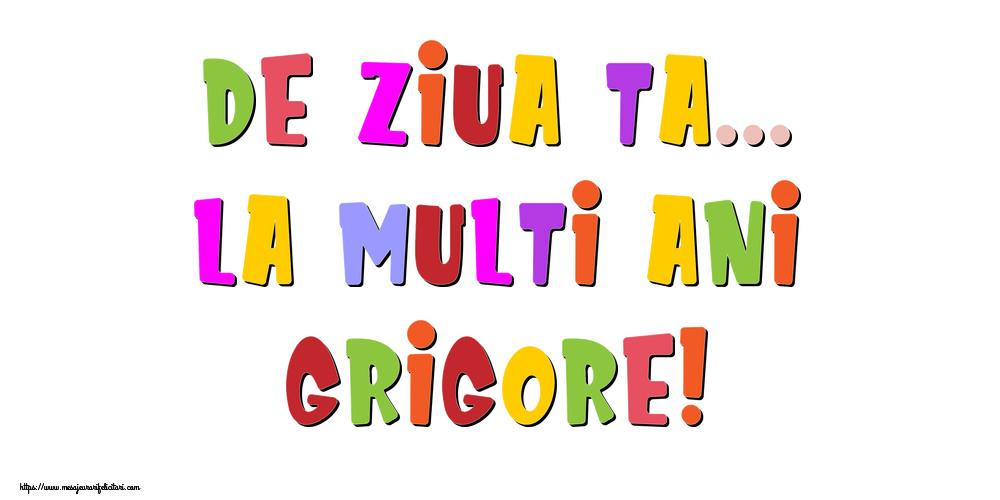 Felicitari de la multi ani - De ziua ta... La multi ani, Grigore!