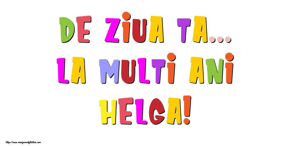 Felicitari de la multi ani - De ziua ta... La multi ani, Helga!
