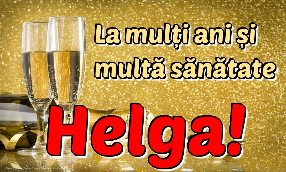Felicitari de la multi ani - La mulți ani multă sănătate Helga!