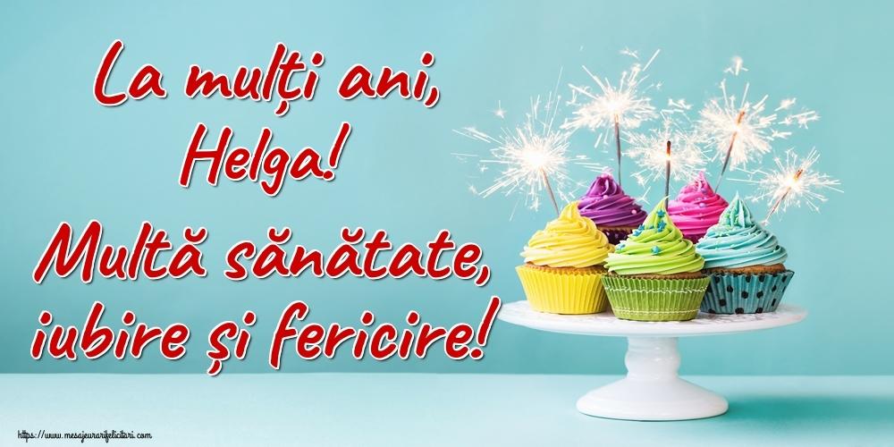 Felicitari de la multi ani - La mulți ani, Helga! Multă sănătate, iubire și fericire!