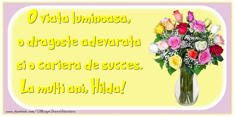 Felicitari de la multi ani - O viata luminoasa, o dragoste adevarata si o cariera de succes. Hilda