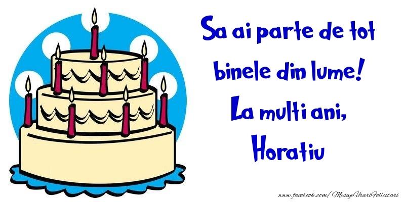 Felicitari de la multi ani - Sa ai parte de tot binele din lume! La multi ani, Horatiu