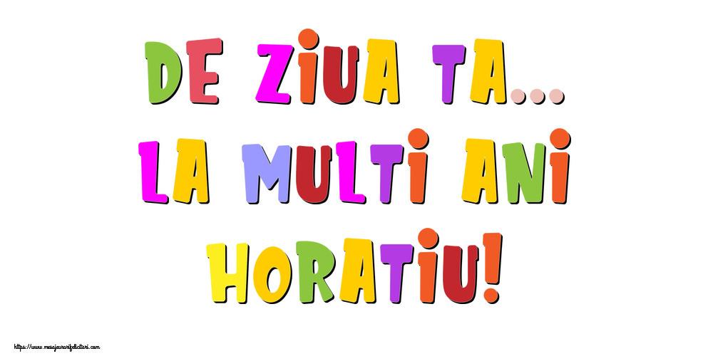 Felicitari de la multi ani - De ziua ta... La multi ani, Horatiu!
