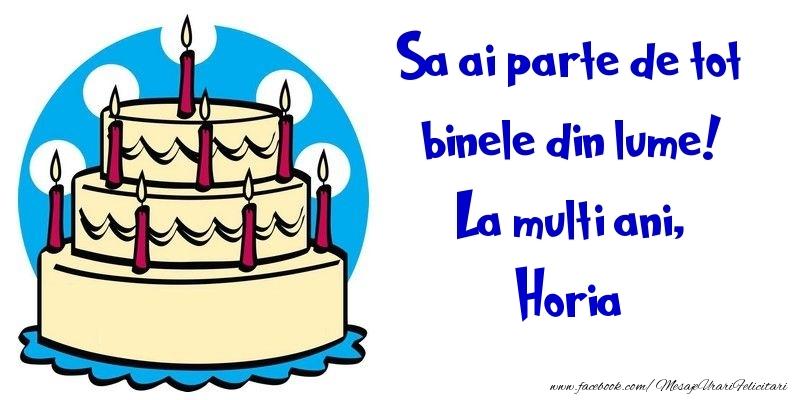 Felicitari de la multi ani - Sa ai parte de tot binele din lume! La multi ani, Horia