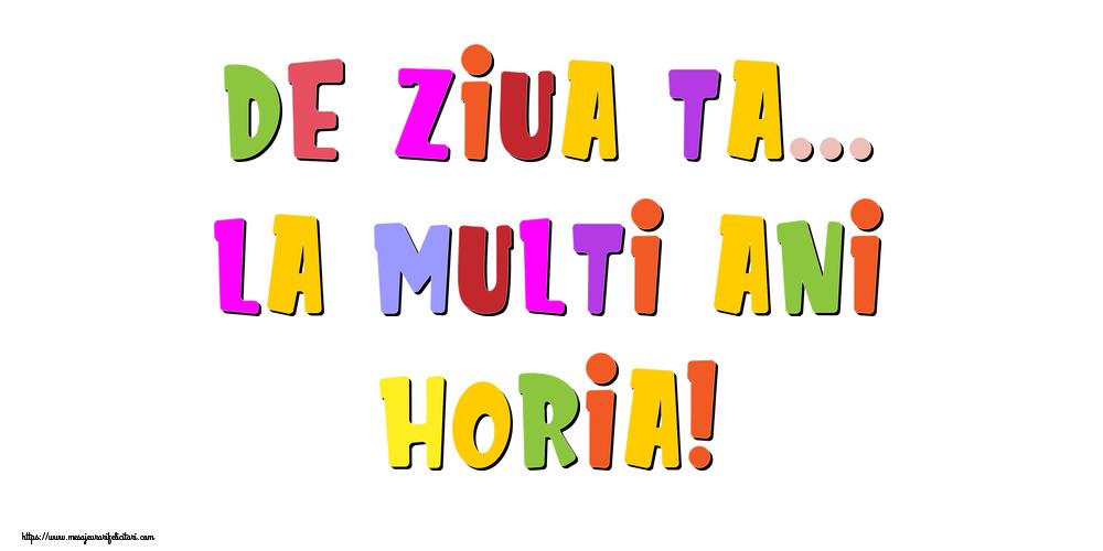 Felicitari de la multi ani - De ziua ta... La multi ani, Horia!