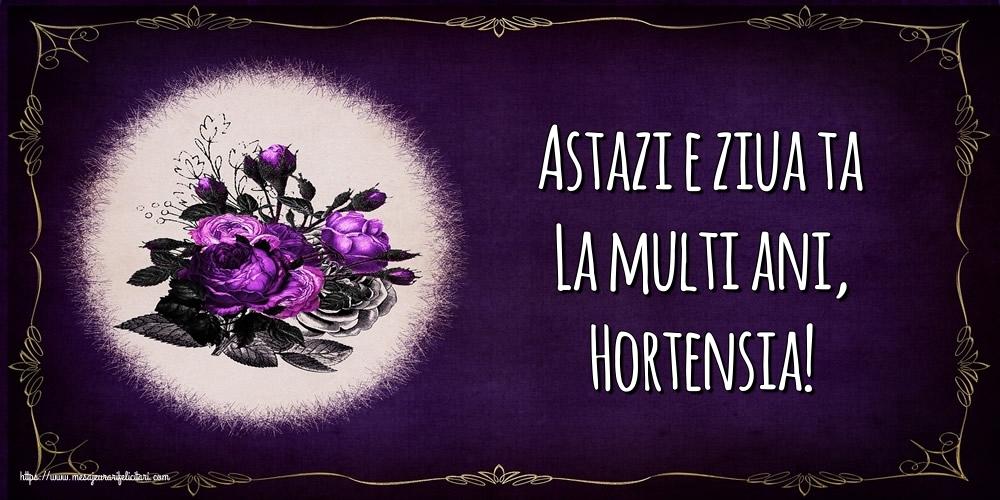 Felicitari de la multi ani - Astazi e ziua ta La multi ani, Hortensia!