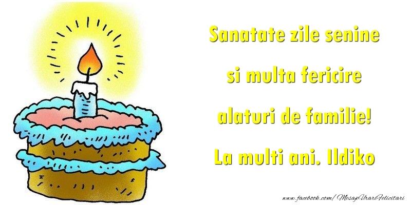 Felicitari de la multi ani - Sanatate zile senine si multa fericire alaturi de familie! Ildiko