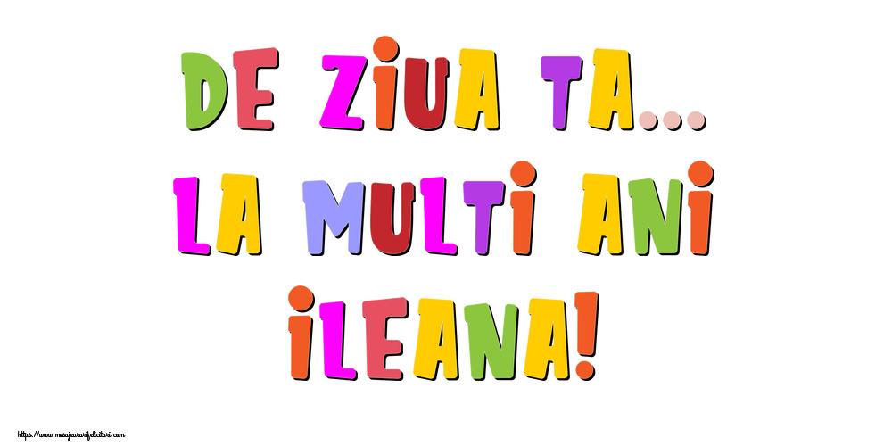 Felicitari de la multi ani - De ziua ta... La multi ani, Ileana!