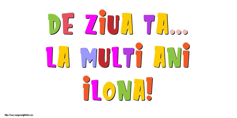 Felicitari de la multi ani - De ziua ta... La multi ani, Ilona!