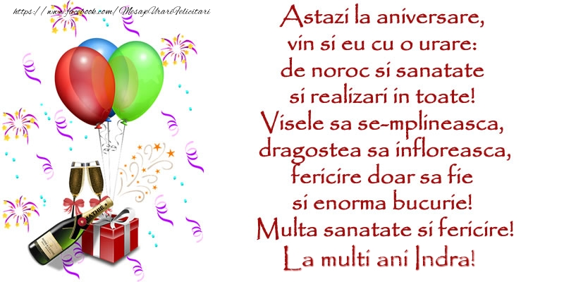 Felicitari de la multi ani - Astazi la aniversare,  vin si eu cu o urare:  de noroc si sanatate  ... Multa sanatate si fericire! La multi ani Indra!
