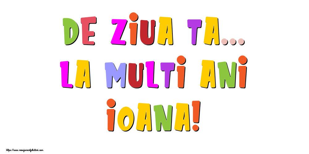 Felicitari de la multi ani - De ziua ta... La multi ani, Ioana!