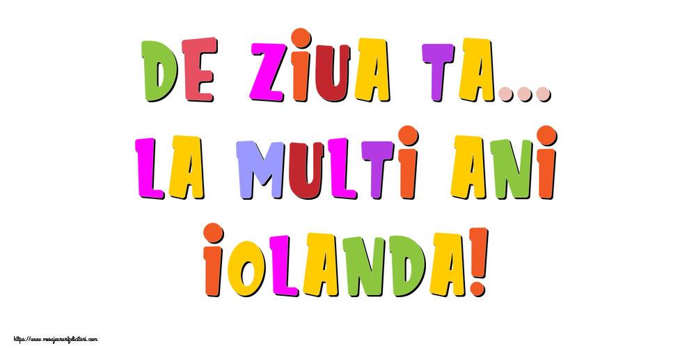 Felicitari de la multi ani - De ziua ta... La multi ani, Iolanda!