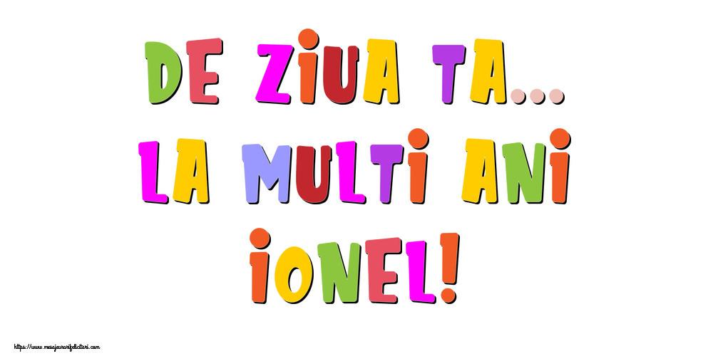 Felicitari de la multi ani - De ziua ta... La multi ani, Ionel!
