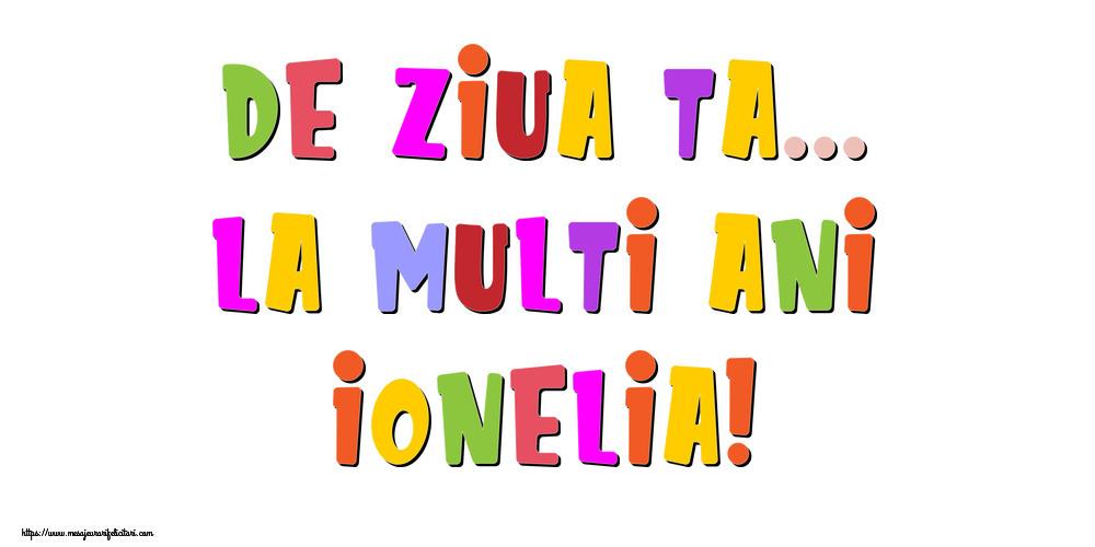 Felicitari de la multi ani - De ziua ta... La multi ani, Ionelia!