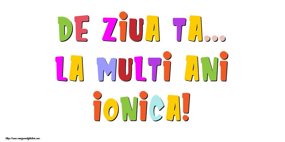 Felicitari de la multi ani - De ziua ta... La multi ani, Ionica!
