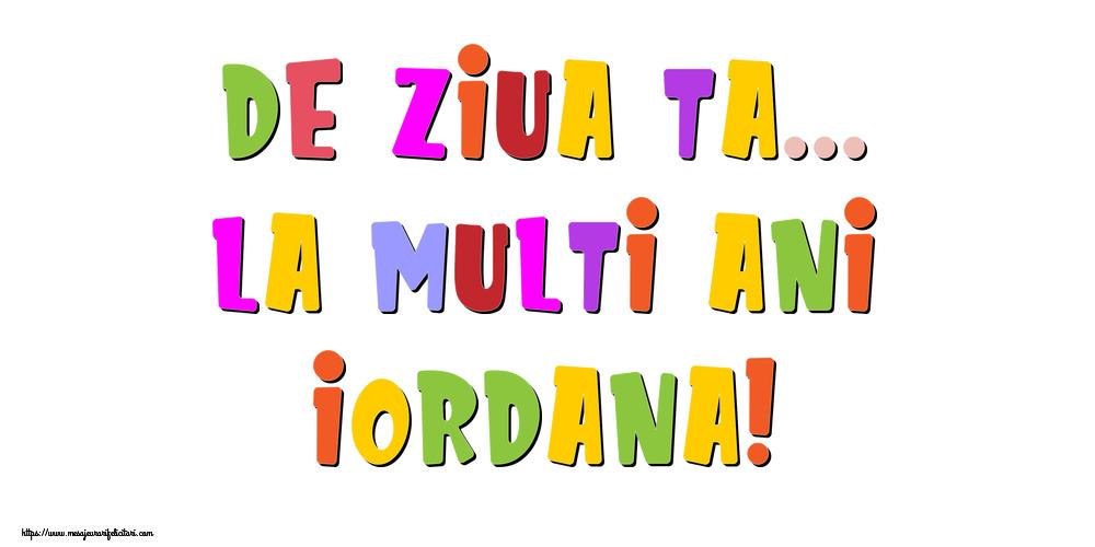 Felicitari de la multi ani - De ziua ta... La multi ani, Iordana!