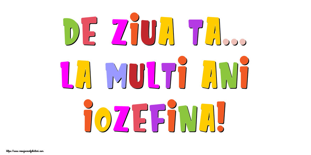 Felicitari de la multi ani - De ziua ta... La multi ani, Iozefina!